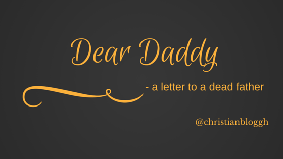 Dear Daddy (a letter to a dead father)