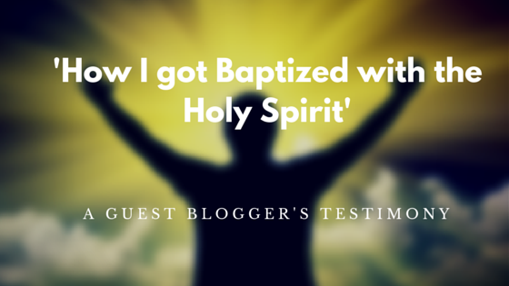 Guest Blog: How I got Baptised with the Holy Spirit