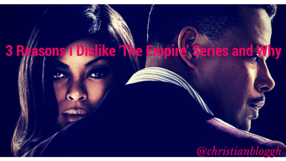"3 Reasons I  Dislike ""The Empire"" Series"
