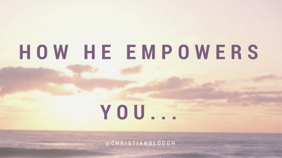 How He has empowered me…