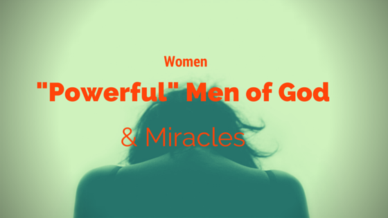 Women, Powerful Men of God and Miracles