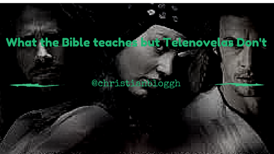 What the Bible Teaches but Telenovelas Don't