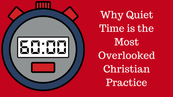 Quiet Time: The Most Overlooked Christian Practice