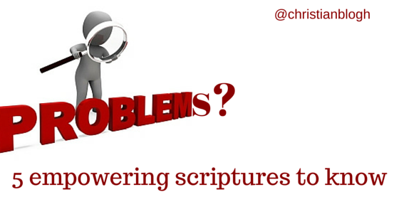 5 Empowering Scriptures you Need to Know as a Christian