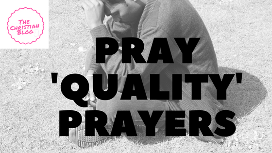 Pray 'Quality' Prayers