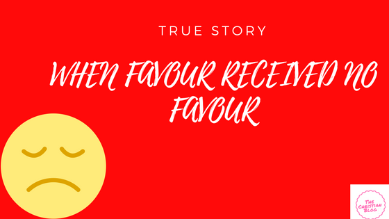True Story: When Favour did not Receive Favour