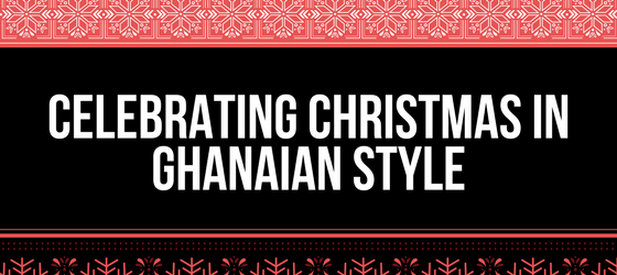 Celebrating Christmas in Ghanaian Style