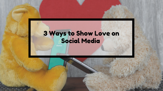 3 Ways to Show Love on Social Media