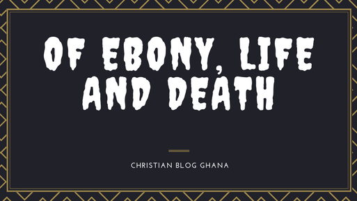 Of Ebony, Life and Death