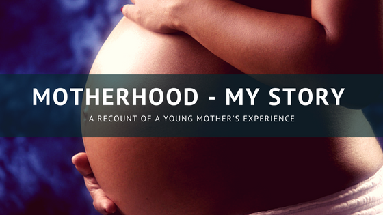 Motherhood – My Story
