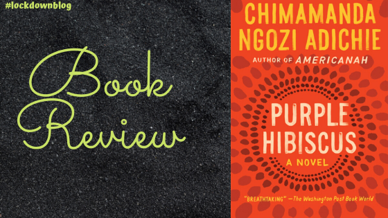 Book Review: Chimamanda Ngozi Adichie's Purple Hibiscus