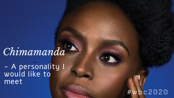 #WBC2020 – Chimamanda Adichie: The Personality I Would like to Meet